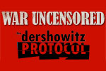 War Uncensored and the Dershowitz Protocol