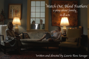 Watch Out, Blood Feathers: A Play About Family in III Acts