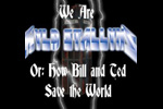 We Are Wyld Stallyns or: How Bill and Ted Save the World