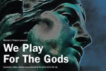 We Play For the Gods