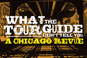 What The Tour Guide Didn't Tell You: A Chicago Revue