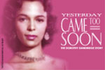 Yesterday Came Too Soon:The Dorothy Dandridge Story