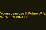 Young Jean Lee and Future Wife: We're Gonna Die