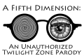 A Fifth Dimension: An Unauthorized Twilight Zone Parody Tickets - New York City
