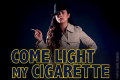 Come Light My Cigarette Tickets - Off-Broadway
