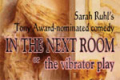 In the Next Room or The Vibrator Play Tickets - Los Angeles