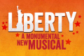 Liberty: A Monumental New Musical Tickets - Off-Broadway