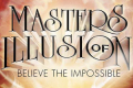 Masters of Illusion: Believe the Impossible Tickets - Boston