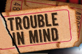 Trouble in Mind Tickets - Minneapolis/St. Paul