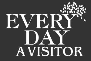 Every Day a Visitor