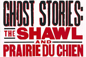 Ghost Stories: The Shawl & Prairie Du Chien