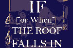 If [or When] The Roof Falls In