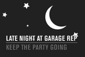 Late Nite @ Garage Rep