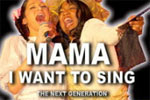 Mama, I Want to Sing: The Next Generation