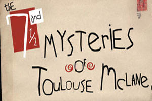The 7 and ½ Mysteries of Toulouse McLane