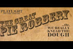 The Great Pie Robbery...Or, We Really Knead the Dough