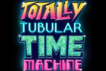 Totally Tubular Time Machine