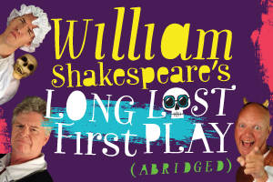 William Shakespeare's Long Lost First Play (Abridged)!