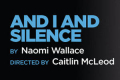 And I and Silence Tickets - Off-Broadway