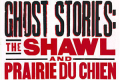 Ghost Stories: The Shawl & Prairie Du Chien Tickets - New York