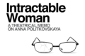 Intractable Woman: A Theatrical Memo on Anna Politkovskaya Tickets - New York City