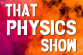 That Physics Show Tickets - Off-Broadway