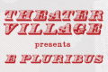 Theater:Village E Pluribus Tickets - New York City