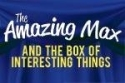 The Amazing Max and the Box of Interesting Things