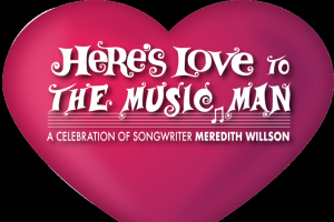 Here's Love to the Music Man: A Celebration of Songwriter Meredith Willson