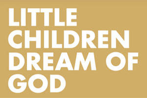Little Children Dream of God