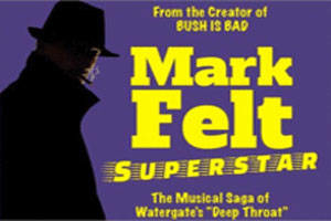 Mark Felt, Superstar - The Musical Saga of Watergate's Deep Throat