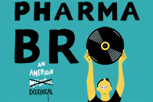 PharmaBro: An American Douchical!