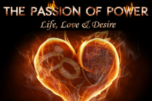 The Passion of Power: Life, Love and Desire