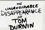 The Unavoidable Disappearance of Tom Durnin