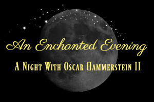 An Enchanted Evening: A Night With Oscar Hammerstein II