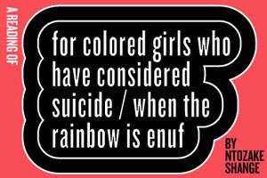 Public Forum: For Colored Girls Who Have Considered Suicide/When the Rainbow Is Enuf
