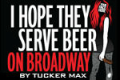 I Hope They Serve Beer on Broadway by Tucker Max Tickets - New York City