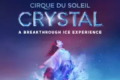 Cirque du Soliel — Crystal Tickets - Boston