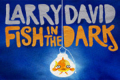 Fish in the Dark Tickets - New York