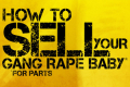 How to Sell Your Gang Rape Baby* *for Parts Tickets - New York City