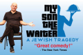 My Son the Waiter, A Jewish Tragedy Tickets - Off-Broadway