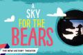 A Sky for the Bears Tickets - New York City