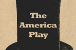The America Play & Other American Cousins