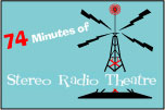 74 Minutes of Stereo Radio Theater