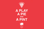a Play, a Pie and a Pint