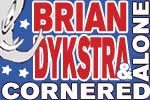 Brian Dykstra: Cornered & Alone