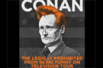 Conan O'Brien: The Legally Prohibited from Being Funny on Television Tour