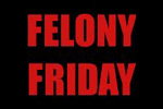 Felony Friday