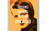 F**king F**king F**king Ayn Rand