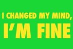 I Changed My Mind, I'm Fine